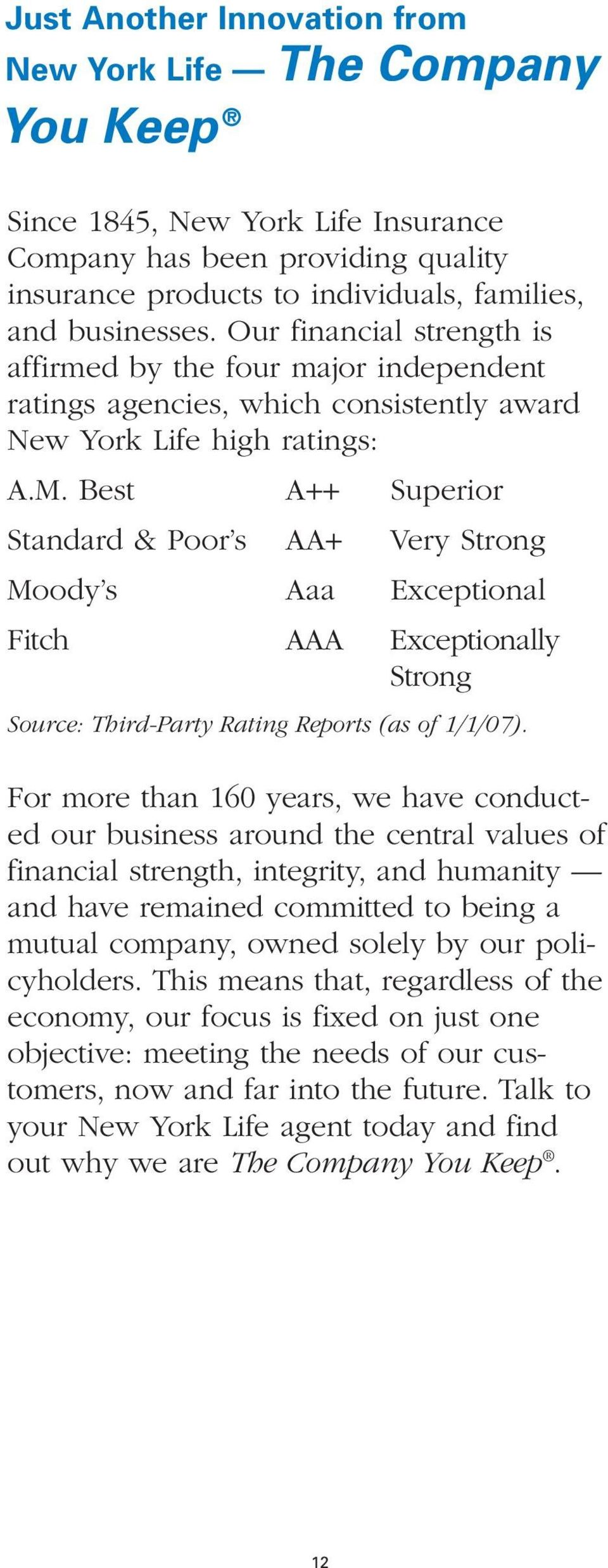 Best A++ Superior Standard & Poor s AA+ Very Strong Moody s Aaa Exceptional Fitch AAA Exceptionally Strong Source: Third-Party Rating Reports (as of 1/1/07).
