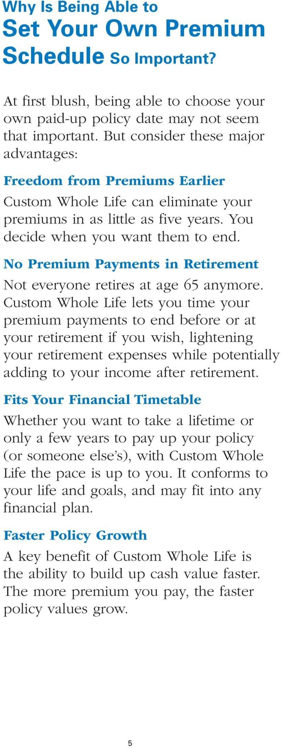 No Premium Payments in Retirement Not everyone retires at age 65 anymore.