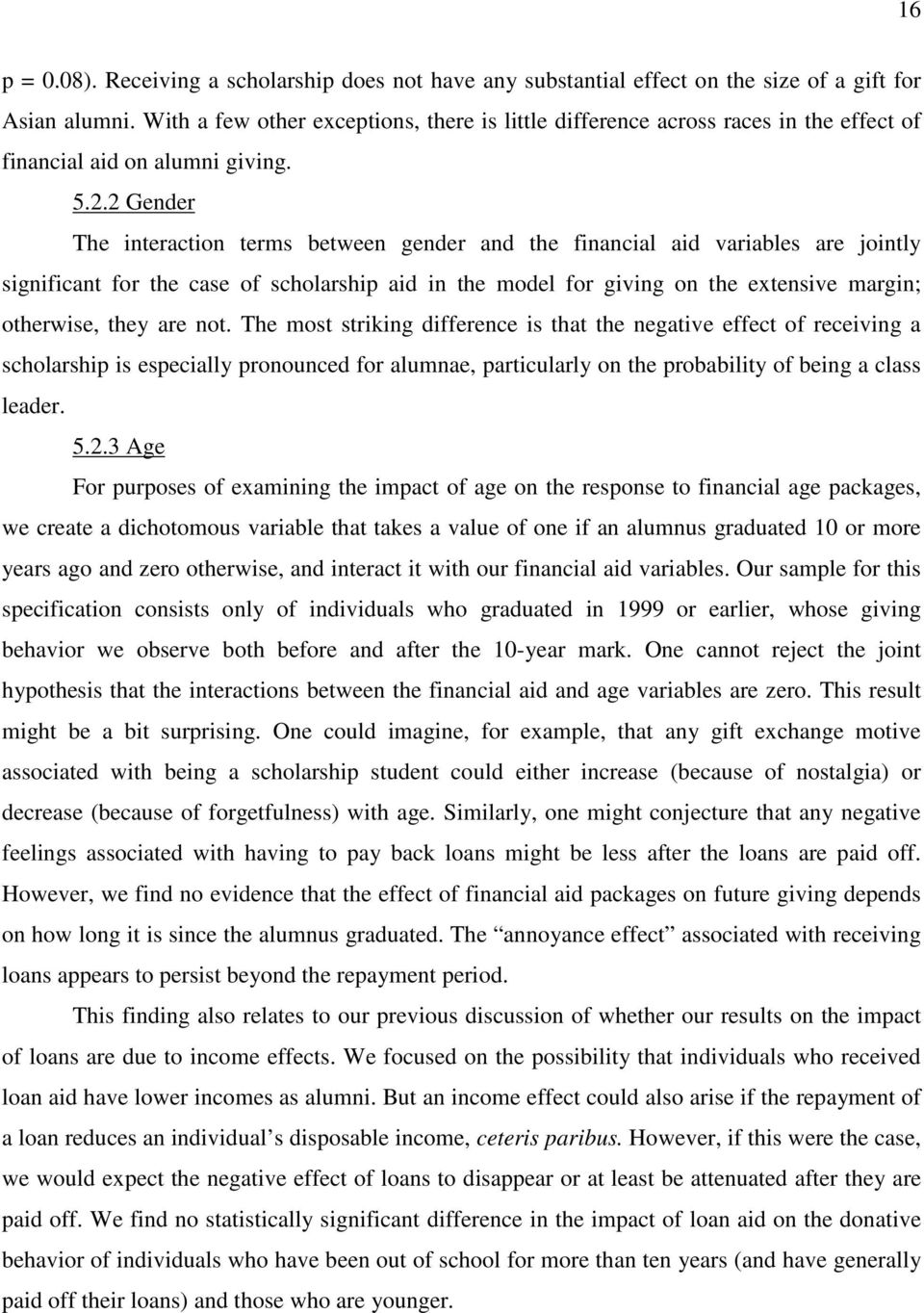 2 Gender The interaction terms between gender and the financial aid variables are jointly significant for the case of scholarship aid in the model for giving on the extensive margin; otherwise, they