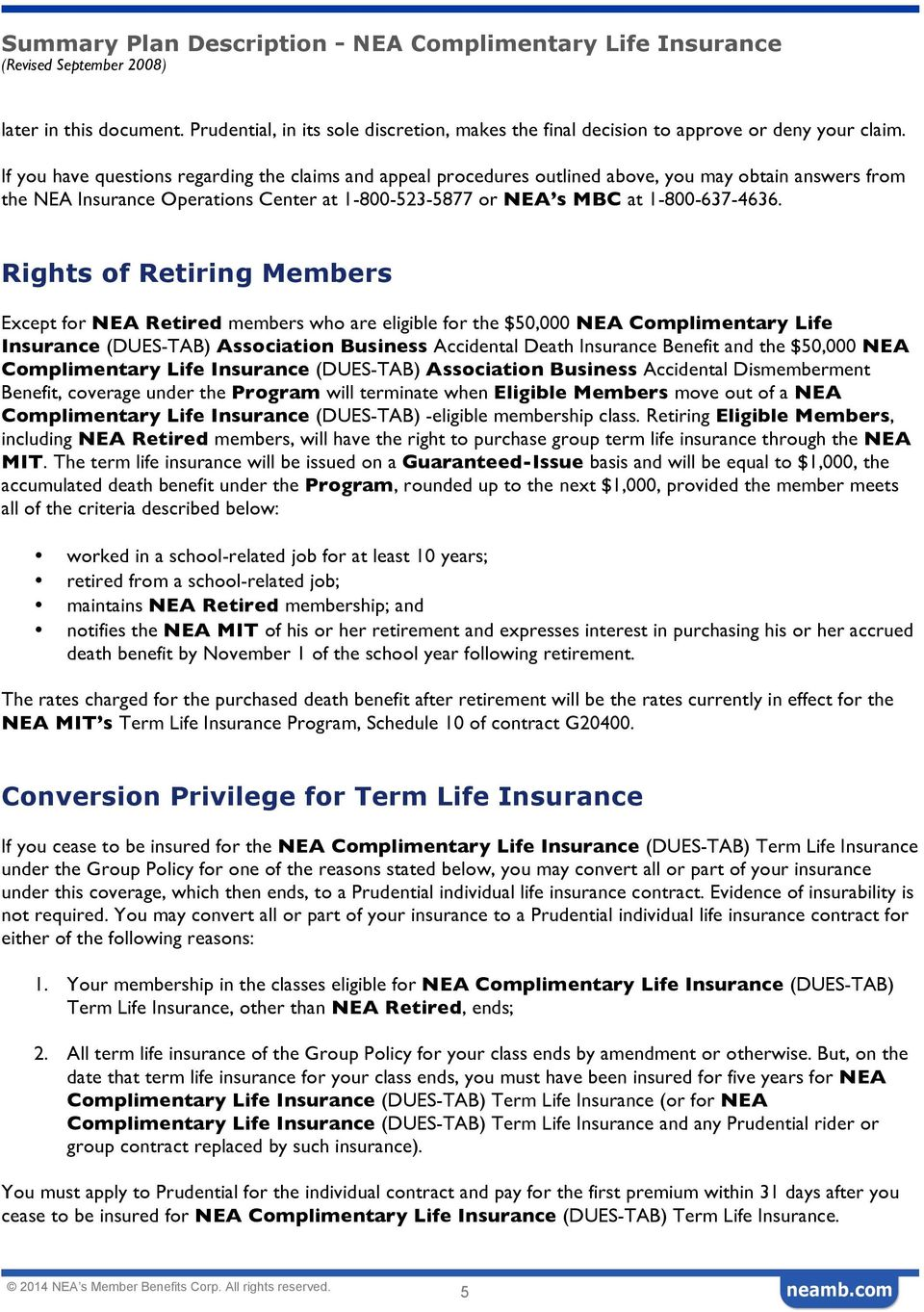 Rights of Retiring Members Except for NEA Retired members who are eligible for the $50,000 NEA Complimentary Life Insurance (DUES-TAB) Association Business Accidental Death Insurance Benefit and the