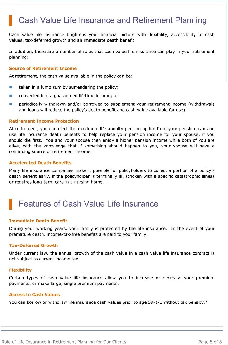 In addition, there are a number of roles that cash value life insurance can play in your retirement planning: Source of Retirement Income At retirement, the cash value available in the policy can be: