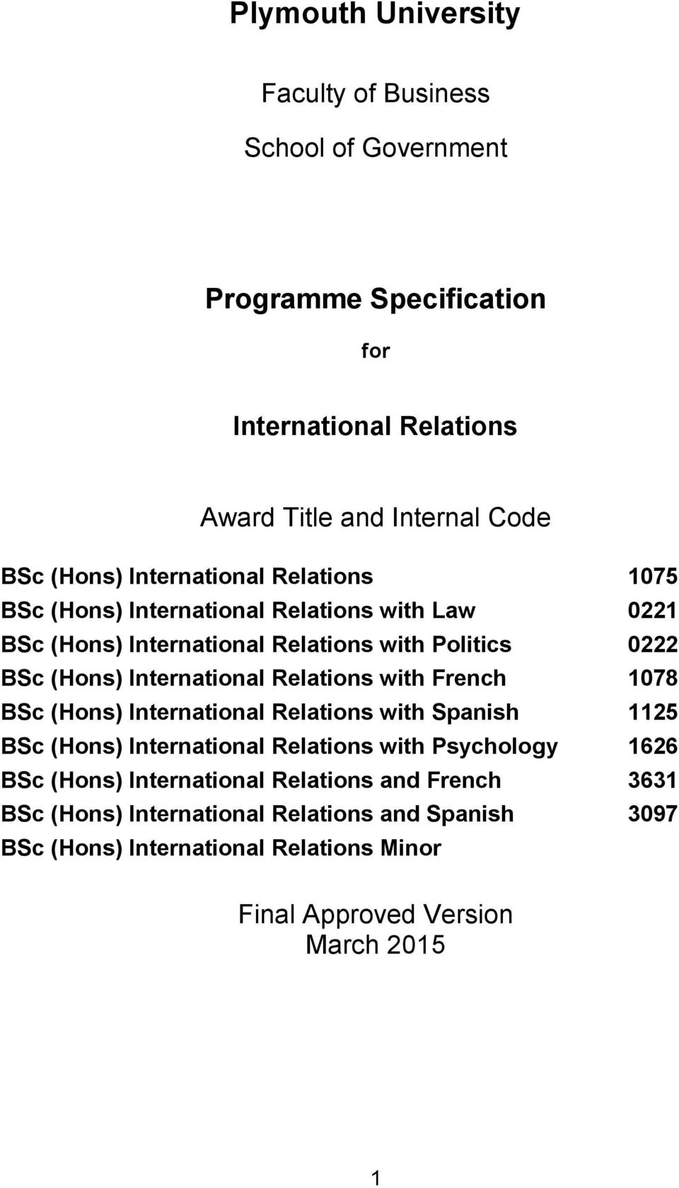 (Hons) Relations with French 1078 BSc (Hons) Relations with Spanish 1125 BSc (Hons) Relations with Psychology 1626 BSc
