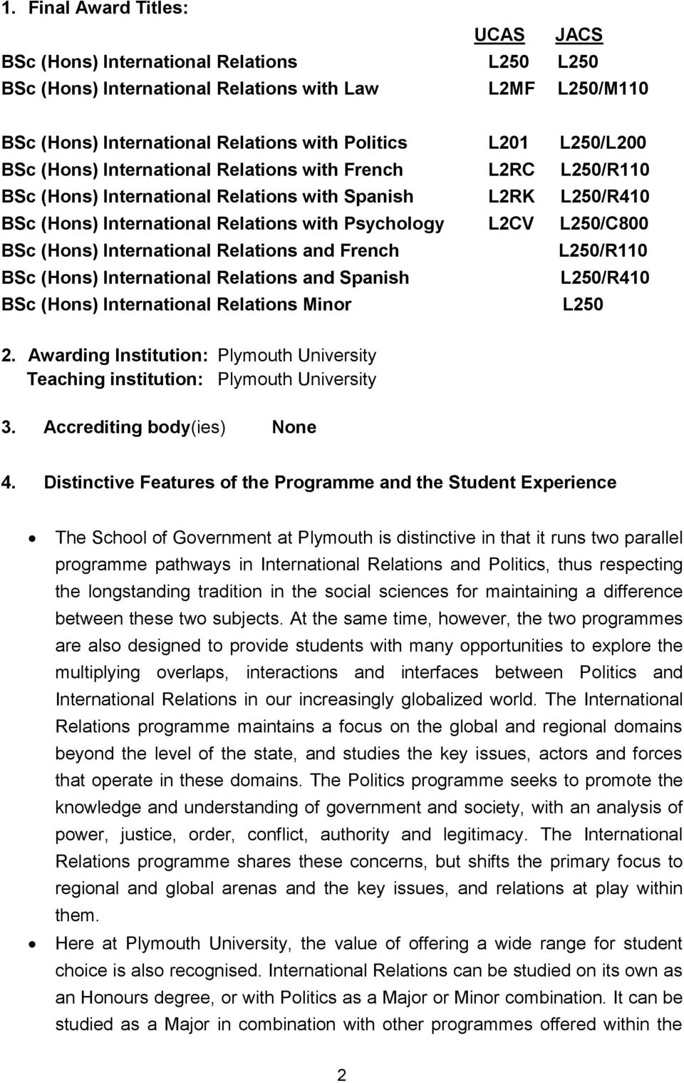 (Hons) Relations Minor L250 2. Awarding Institution: Plymouth University Teaching institution: Plymouth University 3. Accrediting body(ies) None 4.