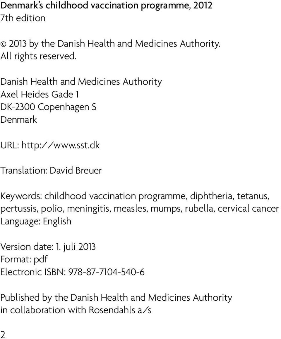 dk Translation: David Breuer Keywords: childhood vaccination programme, diphtheria, tetanus, pertussis, polio, meningitis, measles, mumps,