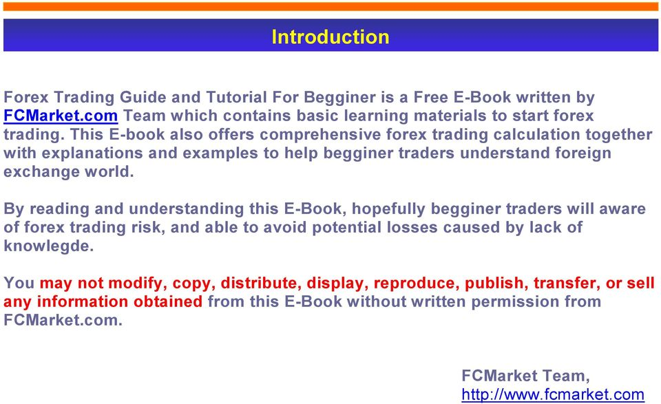 By reading and understanding this E-Book, hopefully begginer traders will aware of forex trading risk, and able to avoid potential losses caused by lack of knowlegde.
