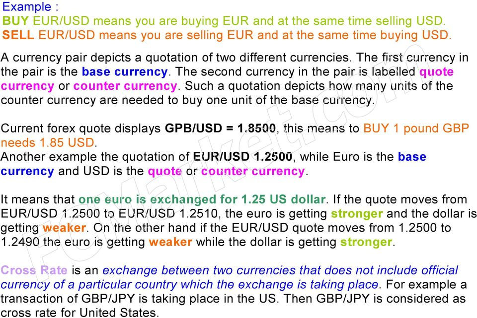 Such a quotation depicts how many units of the counter currency are needed to buy one unit of the base currency. Current forex quote displays GPB/USD = 1.8500, this means to BUY 1 pound GBP needs 1.