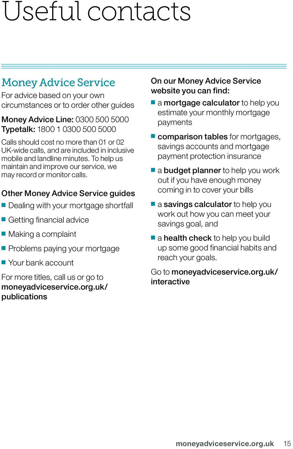 Other Money Advice Service guides Dealing with your mortgage shortfall Getting financial advice Making a complaint Problems paying your mortgage Your bank account For more titles, call us or go to
