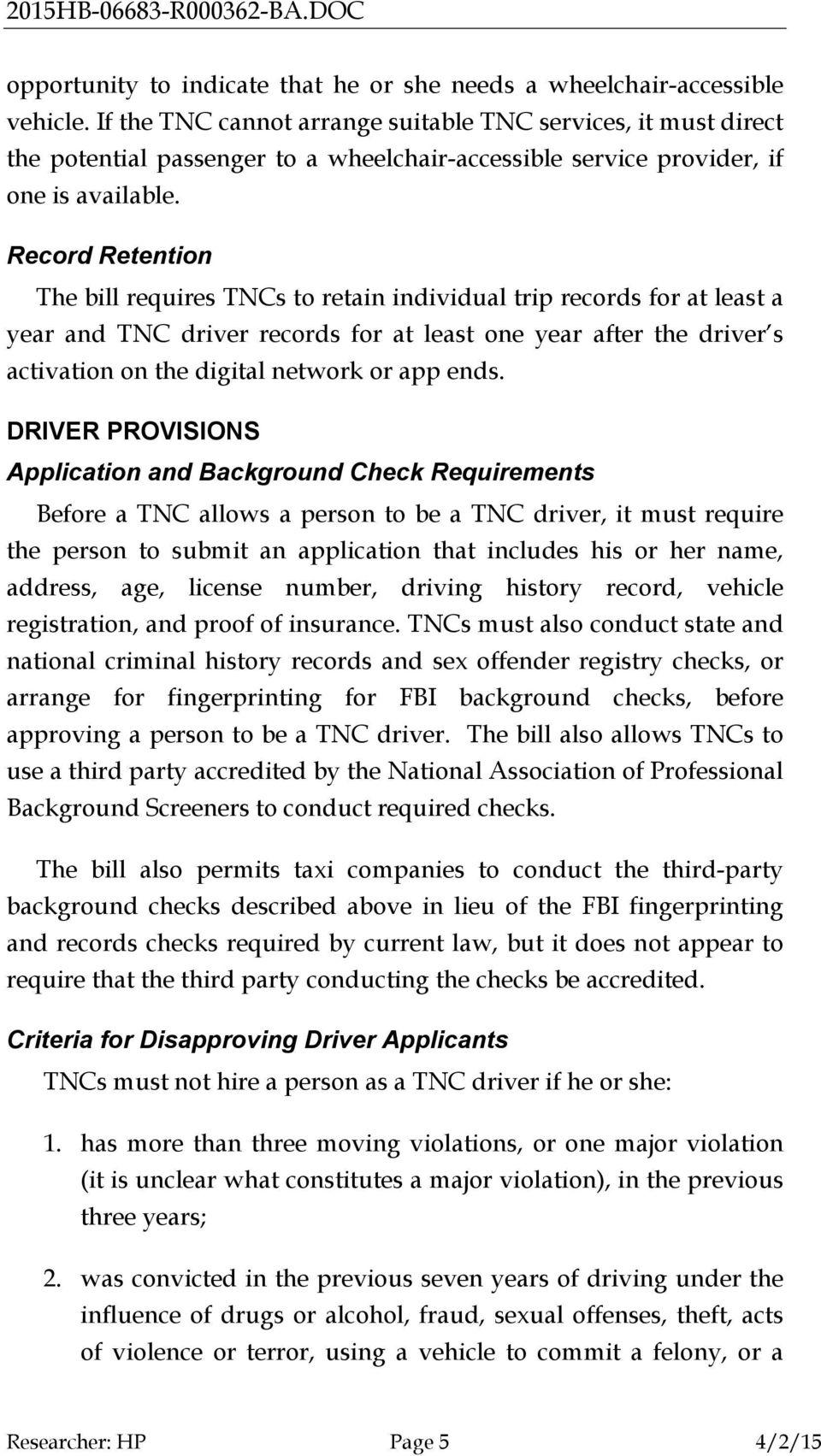 Record Retention The bill requires TNCs to retain individual trip records for at least a year and TNC driver records for at least one year after the driver s activation on the digital network or app