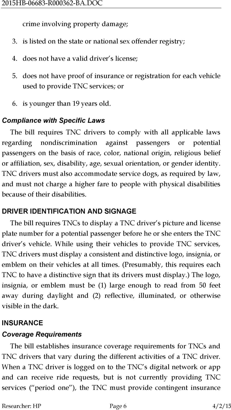 Compliance with Specific Laws The bill requires TNC drivers to comply with all applicable laws regarding nondiscrimination against passengers or potential passengers on the basis of race, color,