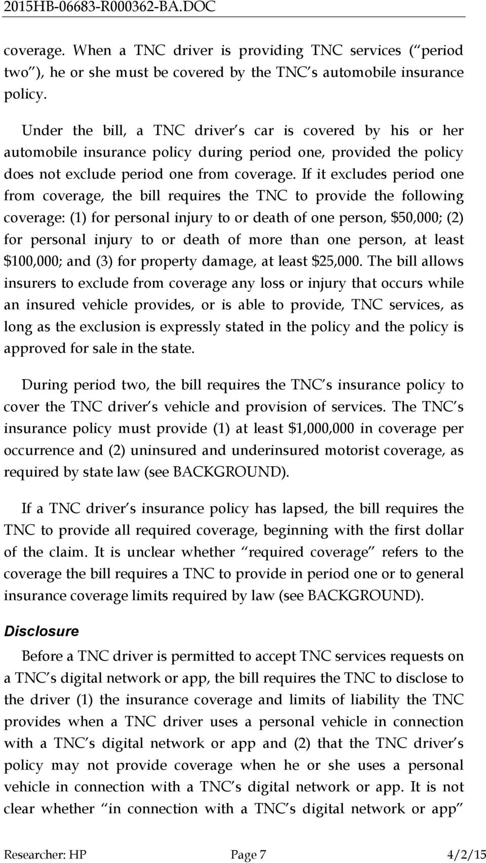 If it excludes period one from coverage, the bill requires the TNC to provide the following coverage: (1) for personal injury to or death of one person, $50,000; (2) for personal injury to or death