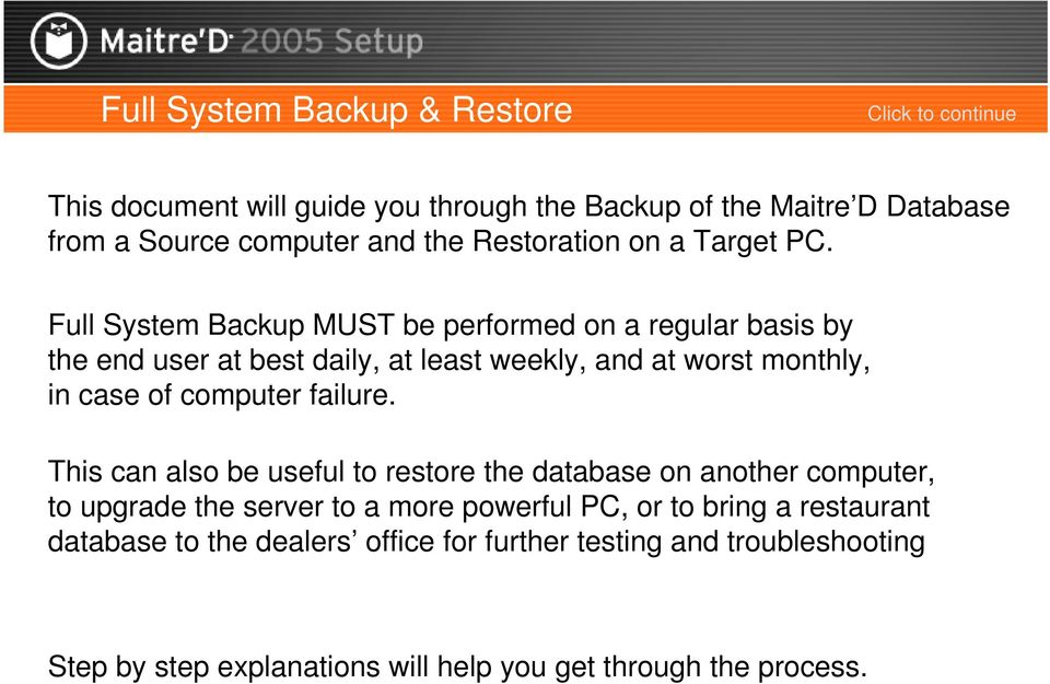 Full System Backup MUST be performed on a regular basis by the end user at best daily, at least weekly, and at worst monthly, in case of computer