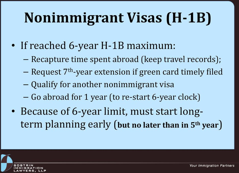 Qualify for another nonimmigrant visa Go abroad for 1 year (to re-start 6-year clock)