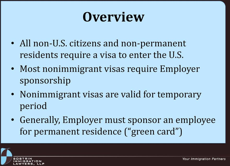 Most nonimmigrant visas require Employer sponsorship Nonimmigrant
