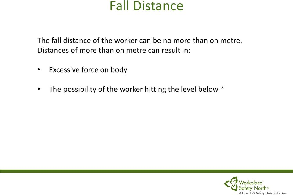 Distances of more than on metre can result in: