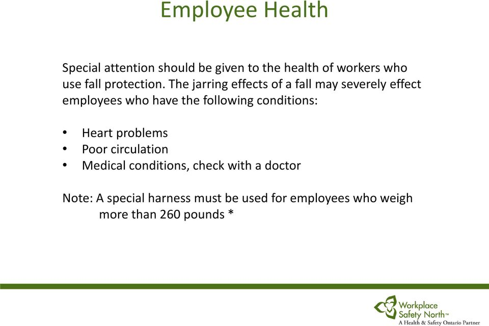 The jarring effects of a fall may severely effect employees who have the following