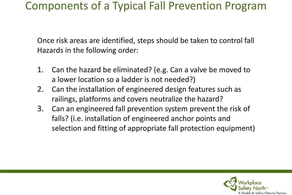 Can the installation of engineered design features such as railings, platforms and covers neutralize the hazard? 3.