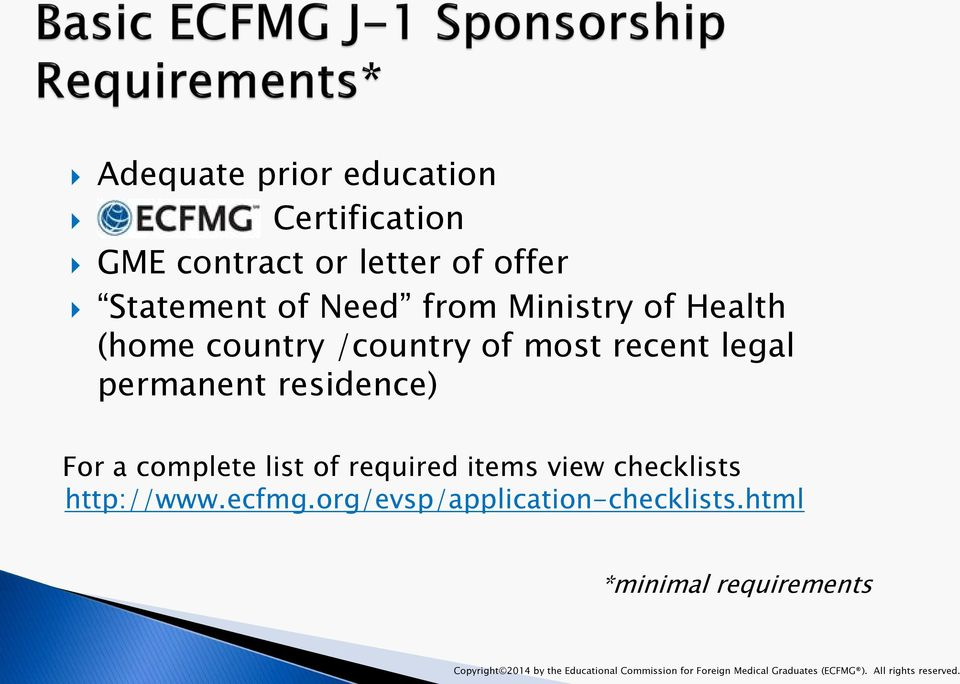 required items view checklists http://www.ecfmg.org/evsp/application-checklists.