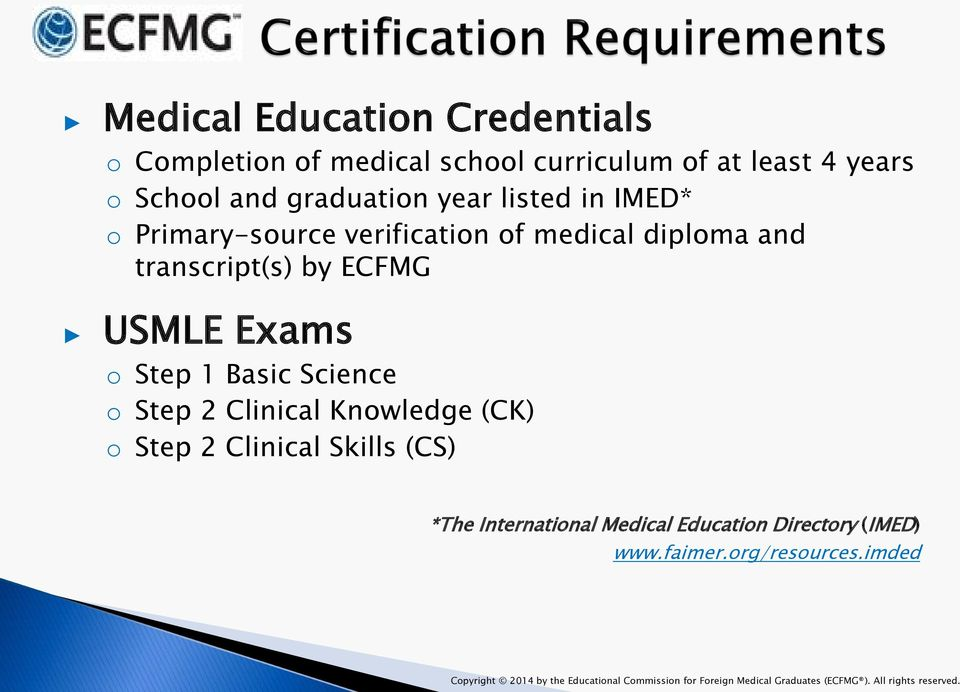 Science o Step 2 Clinical Knowledge (CK) o Step 2 Clinical Skills (CS) *The International Medical Education Directory (IMED)