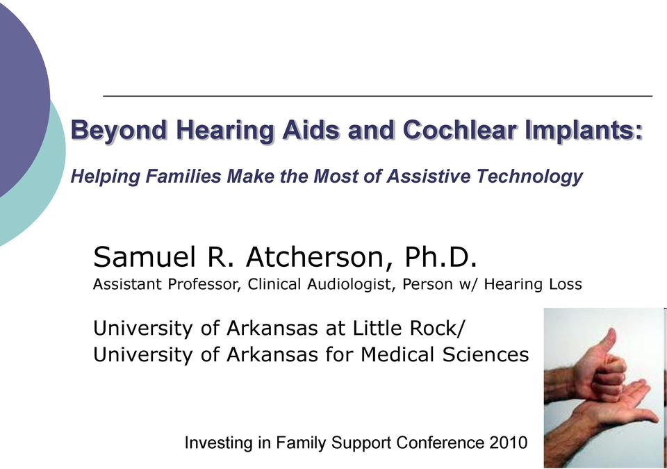 Assistant Professor, Clinical Audiologist, Person w/ Hearing Loss University of