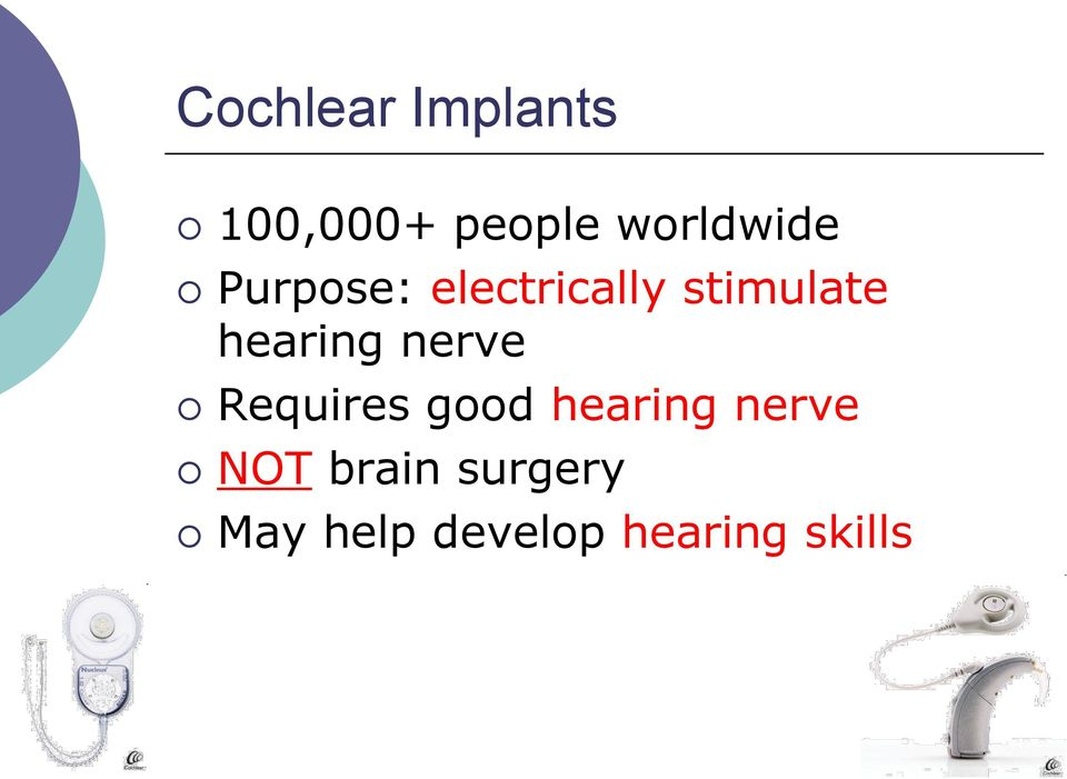 hearing nerve Requires good hearing nerve