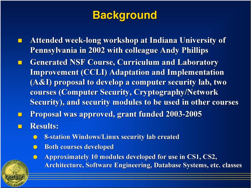 courses (Computer Security, Cryptography/Network Security), and security modules to be used in other courses! Proposal was approved, grant funded 2003-2005!