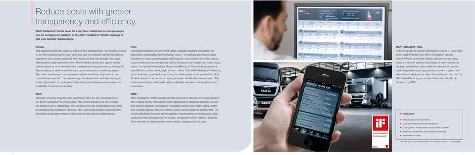 to the MAN Maintenance Data Portal and can use detailed vehicle operational optimising consumption and operating costs.