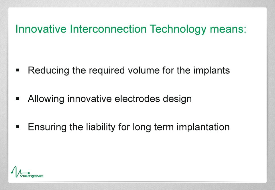 implants Allowing innovative electrodes