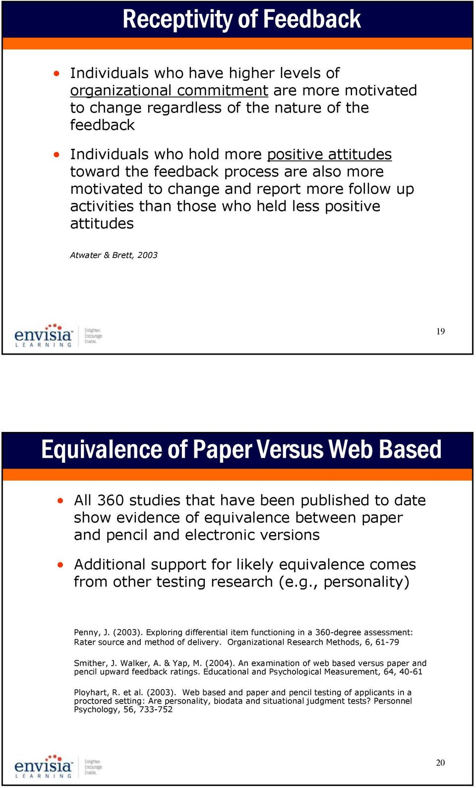 Versus Web Based All 360 studies that have been published to date show evidence of equivalence between paper and pencil and electronic versions Additional support for likely equivalence comes from