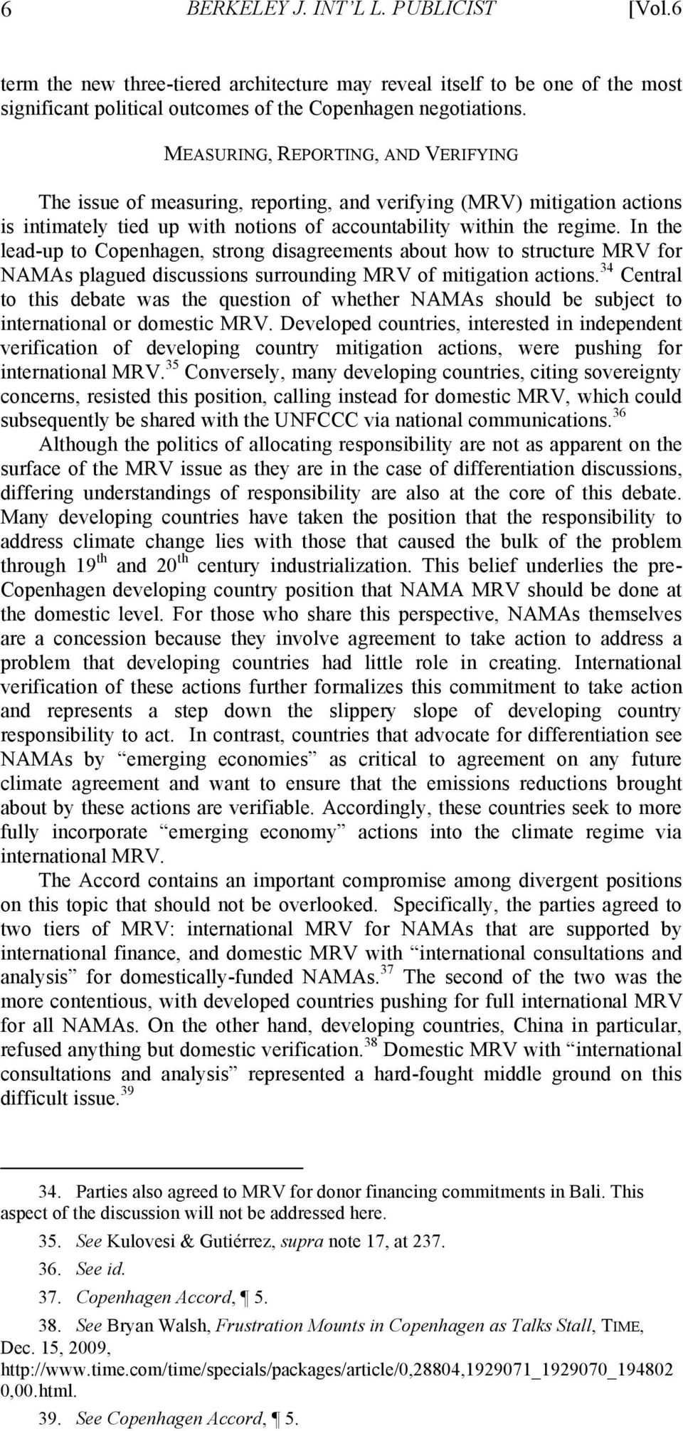In the lead-up to Copenhagen, strong disagreements about how to structure MRV for NAMAs plagued discussions surrounding MRV of mitigation actions.