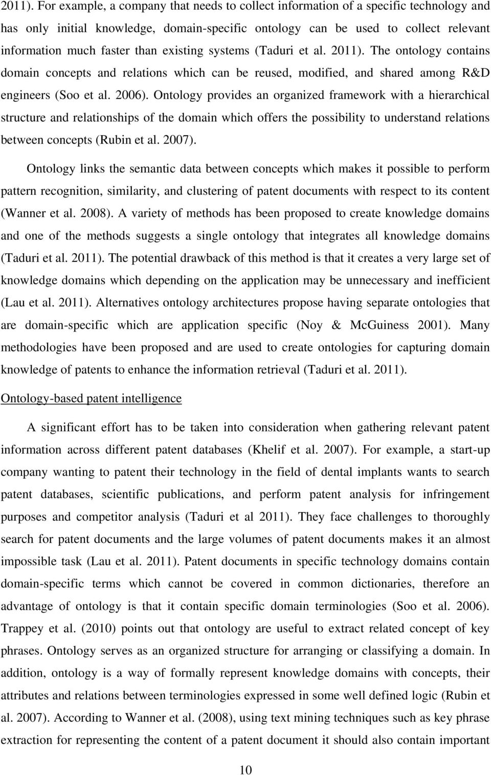 existing systems (Taduri et al.  The ontology contains domain concepts and relations which can be reused, modified, and shared among R&D engineers (Soo et al. 2006).