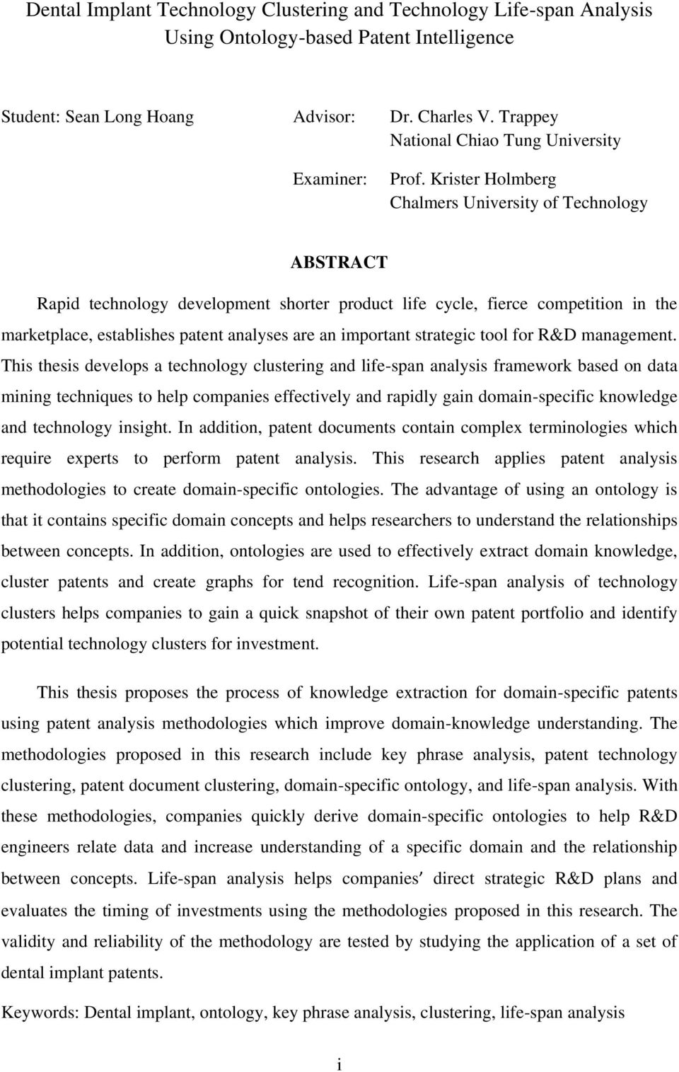 Krister Holmberg Chalmers University of Technology ABSTRACT Rapid technology development shorter product life cycle, fierce competition in the marketplace, establishes patent analyses are an