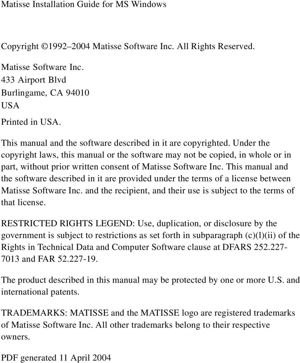 Under the copyright laws, this manual or the software may not be copied, in whole or in part, without prior written consent of Matisse Software Inc.