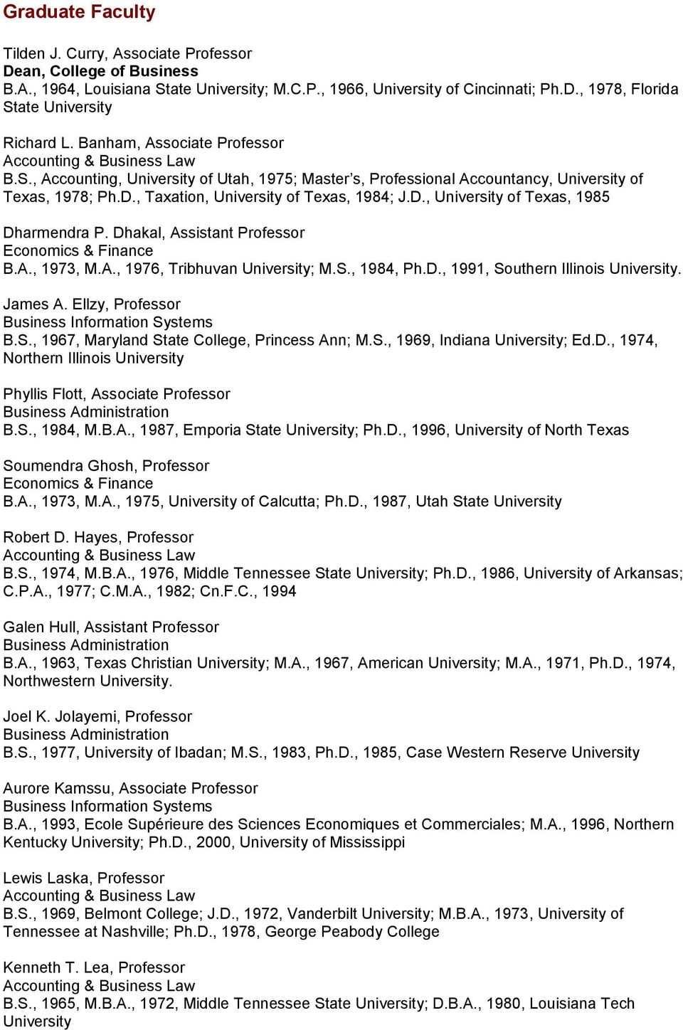 , Taxation, University of Texas, 1984; J.D., University of Texas, 1985 Dharmendra P. Dhakal, Assistant Professor Economics & Finance B.A., 1973, M.A., 1976, Tribhuvan University; M.S., 1984, Ph.D., 1991, Southern Illinois University.