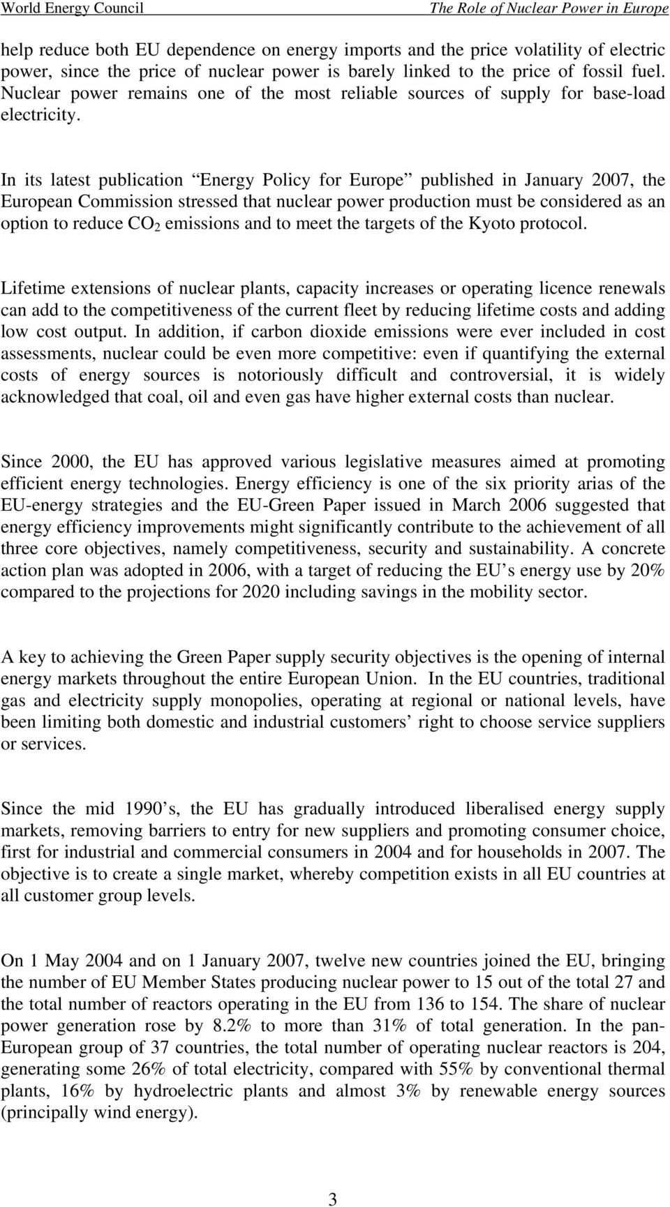 In its latest publication Energy Policy for Europe published in January 2007, the European Commission stressed that nuclear power production must be considered as an option to reduce CO 2 emissions