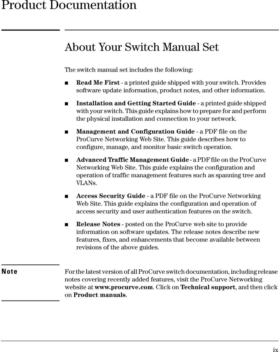 This guide explains how to prepare for and perform the physical installation and connection to your network. Management and Configuration Guide - a PDF file on the ProCurve Networking Web Site.