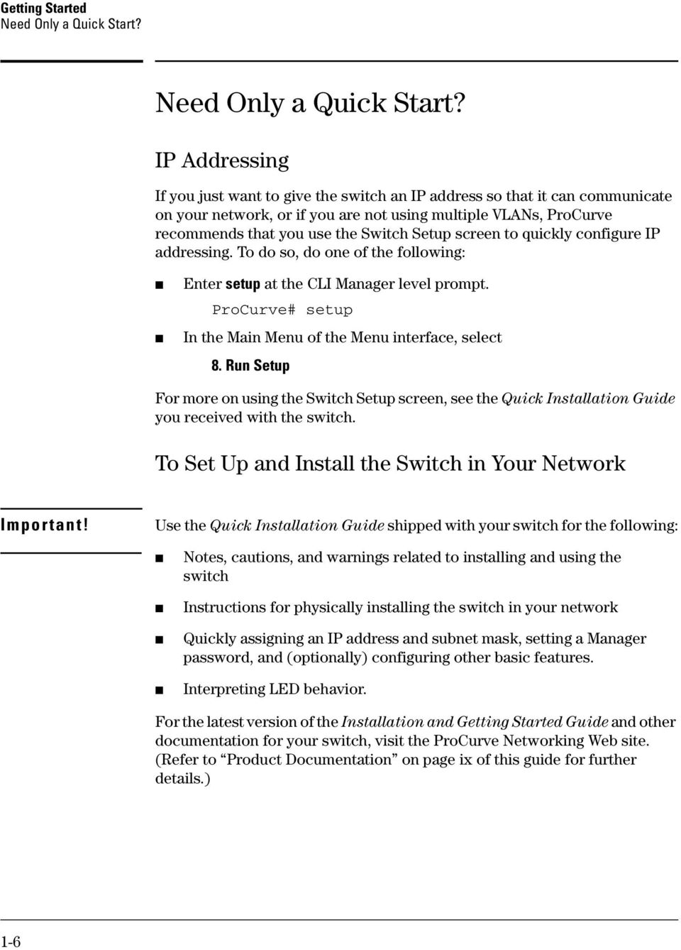 IP Addressing If you just want to give the switch an IP address so that it can communicate on your network, or if you are not using multiple VLANs, ProCurve recommends that you use the Switch Setup