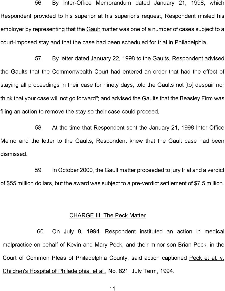 By letter dated January 22, 1998 to the Gaults, Respondent advised the Gaults that the Commonwealth Court had entered an order that had the effect of staying all proceedings in their case for ninety