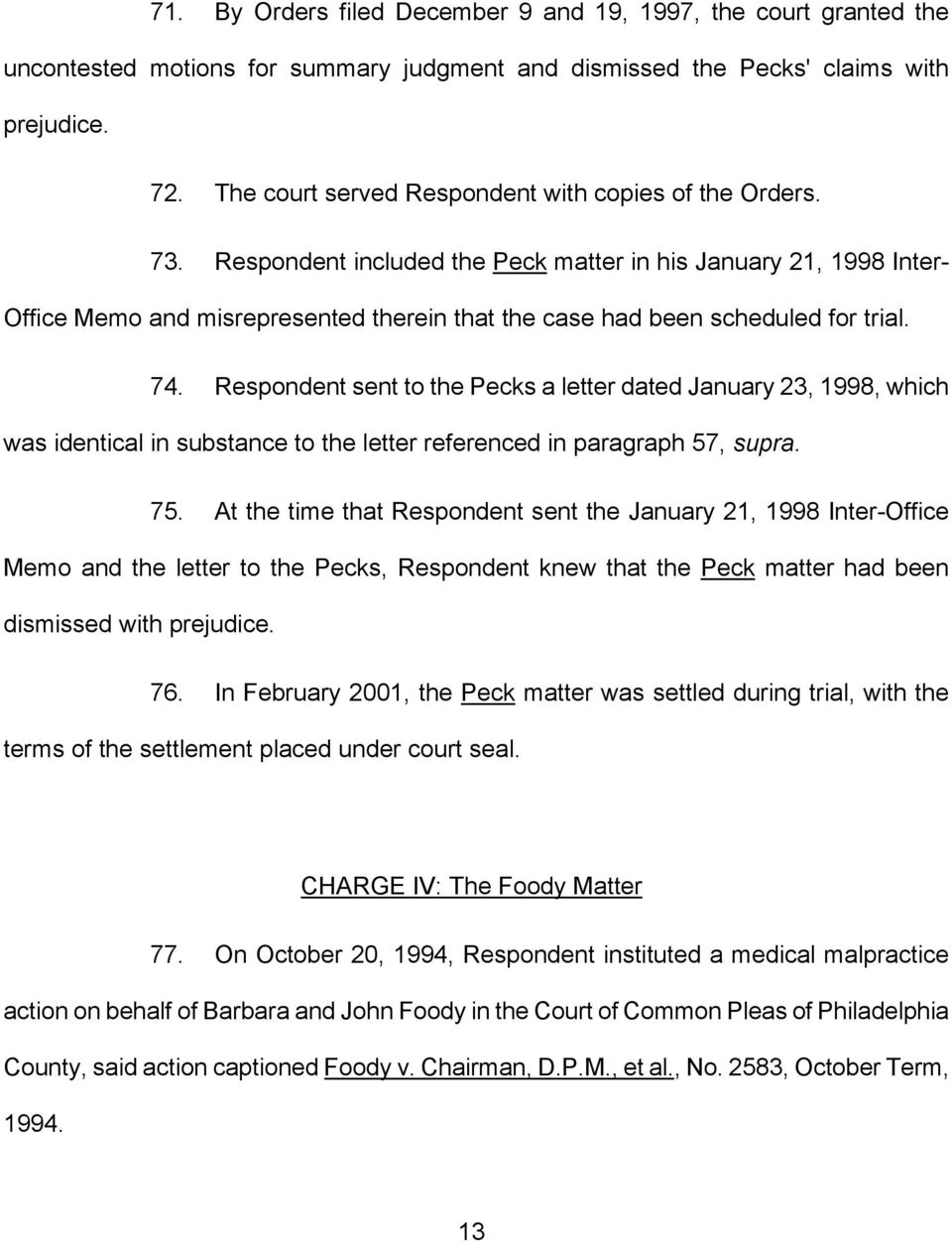 Respondent included the Peck matter in his January 21, 1998 Inter- Office Memo and misrepresented therein that the case had been scheduled for trial. 74.