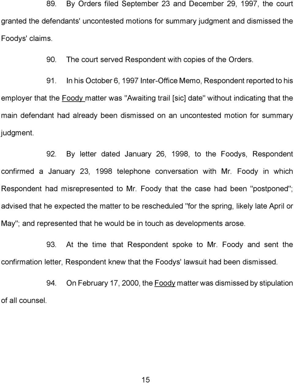 "In his October 6, 1997 Inter-Office Memo, Respondent reported to his employer that the Foody matter was ""Awaiting trail [sic] date"" without indicating that the main defendant had already been"