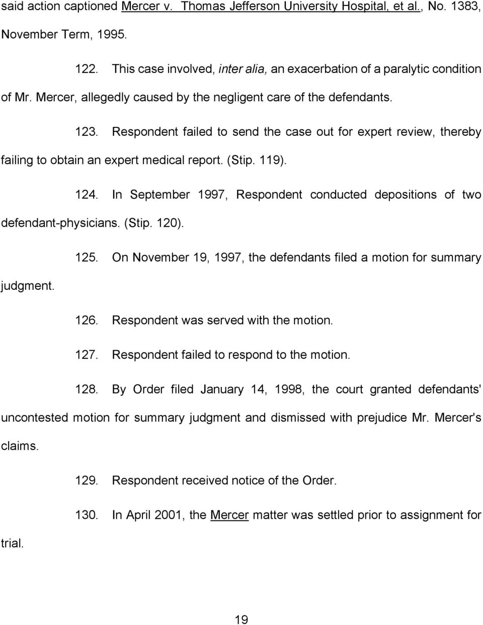 In September 1997, Respondent conducted depositions of two defendant-physicians. (Stip. 120). judgment. 125. On November 19, 1997, the defendants filed a motion for summary 126.