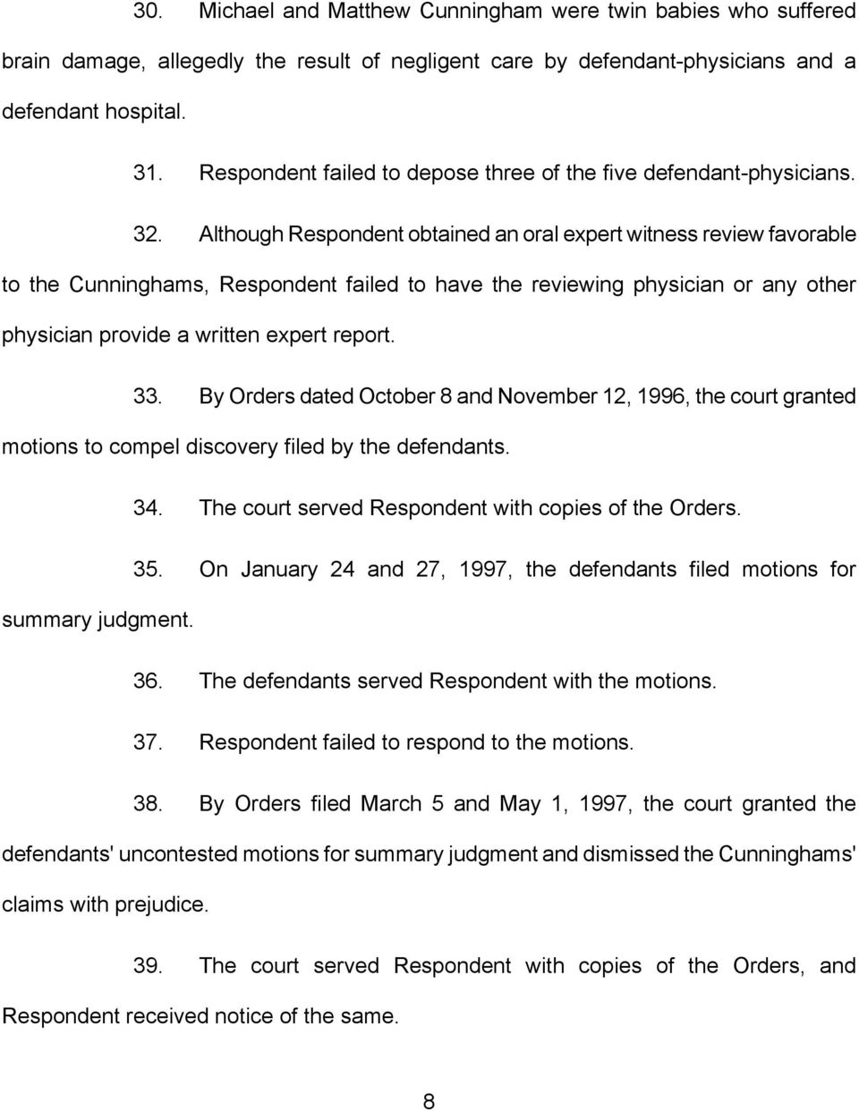 Although Respondent obtained an oral expert witness review favorable to the Cunninghams, Respondent failed to have the reviewing physician or any other physician provide a written expert report. 33.
