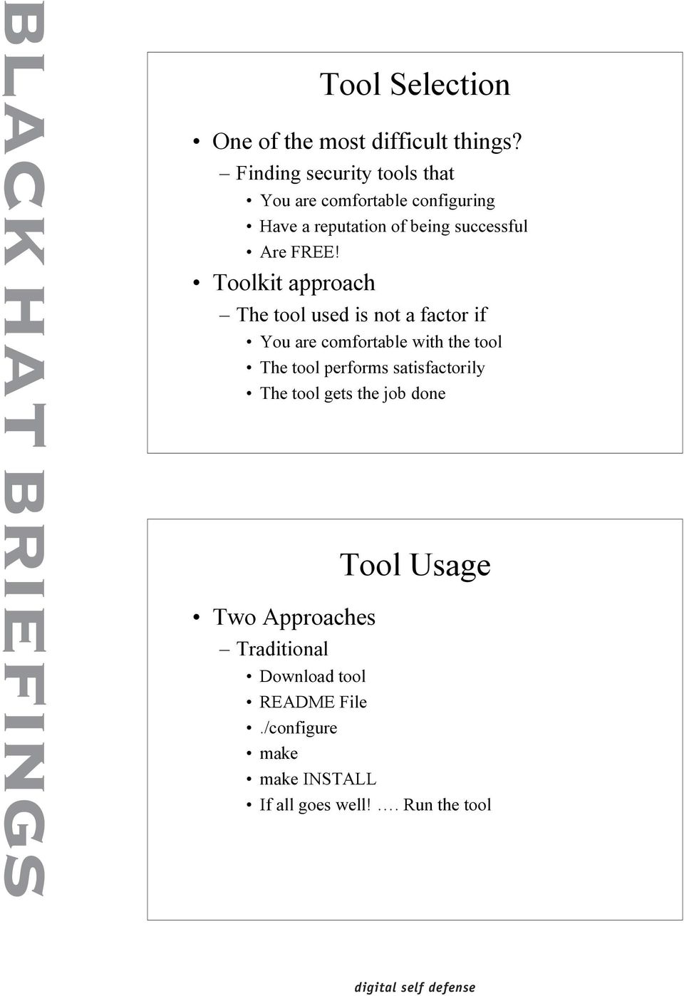 Toolkit approach The tool used is not a factor if You are comfortable with the tool The tool performs