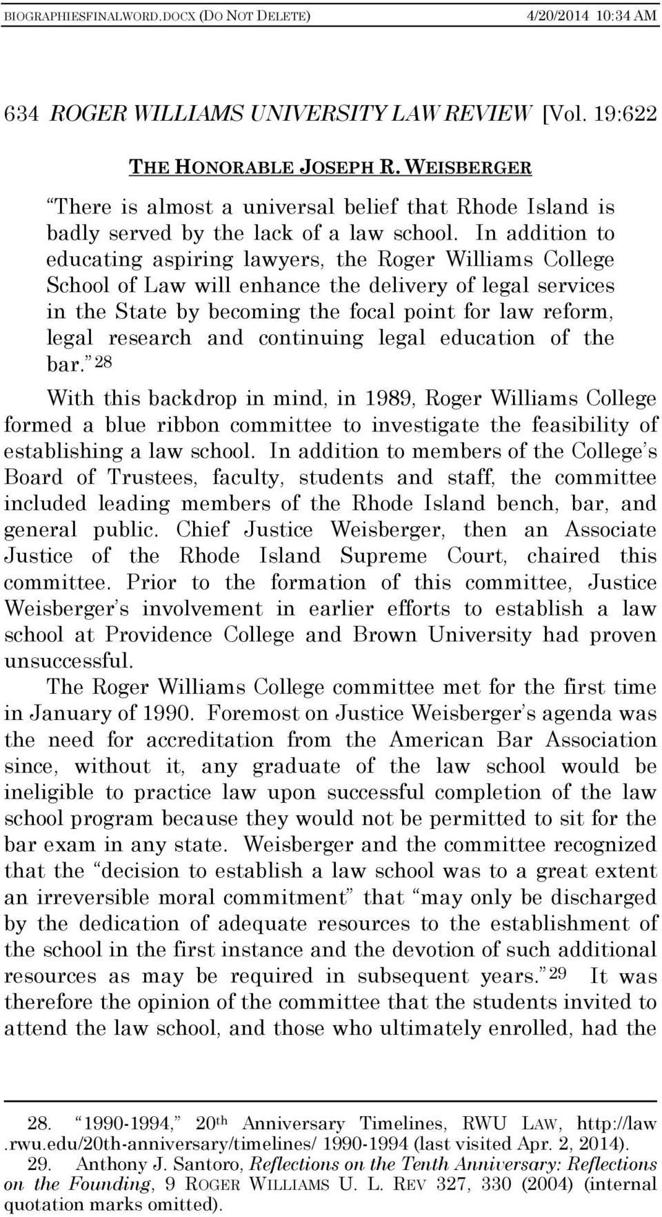 and continuing legal education of the bar. 28 With this backdrop in mind, in 1989, Roger Williams College formed a blue ribbon committee to investigate the feasibility of establishing a law school.