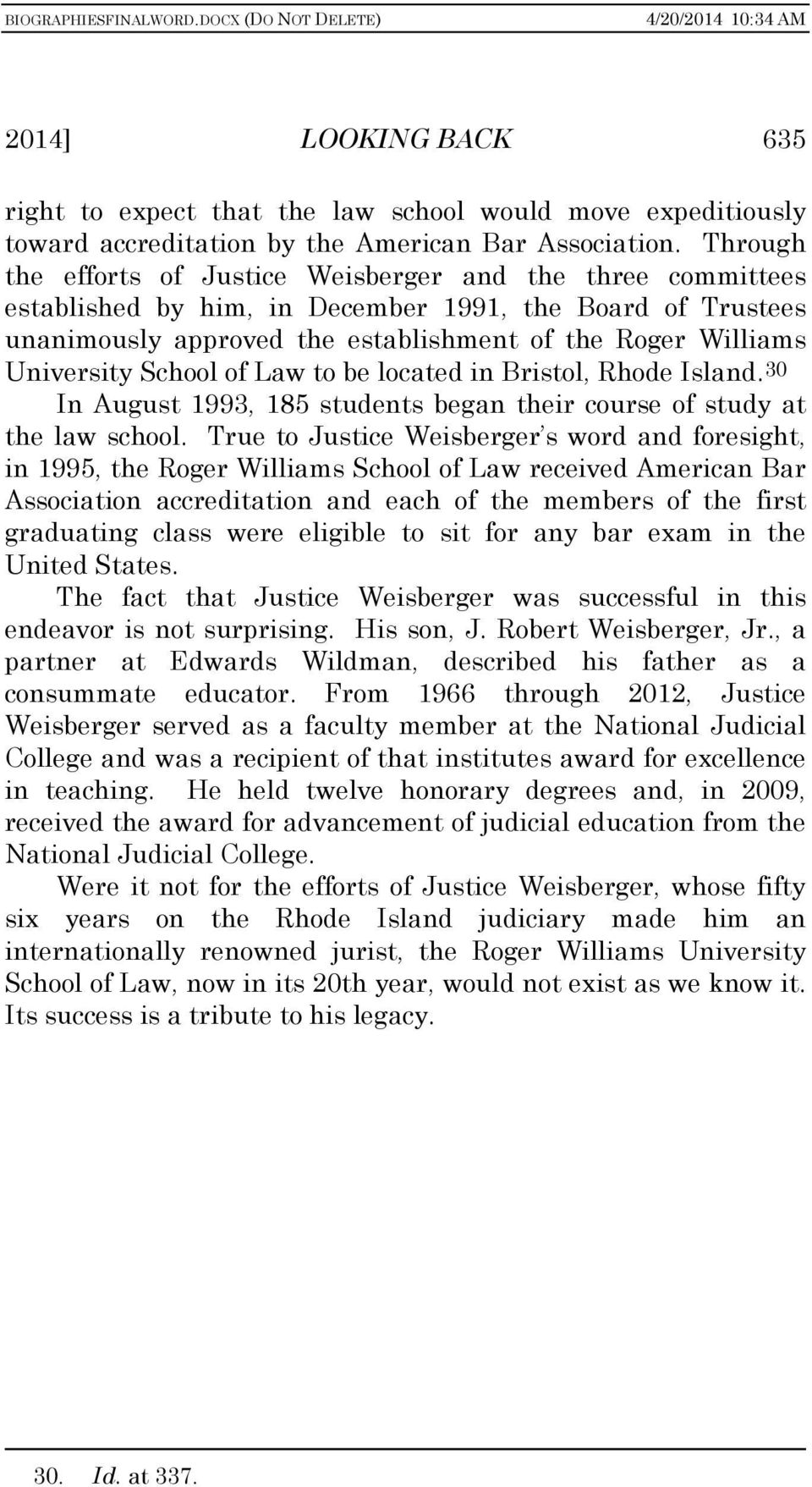 School of Law to be located in Bristol, Rhode Island. 30 In August 1993, 185 students began their course of study at the law school.