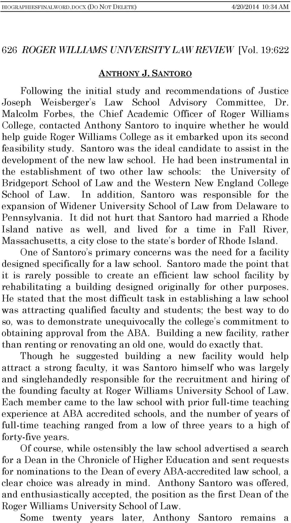 feasibility study. Santoro was the ideal candidate to assist in the development of the new law school.