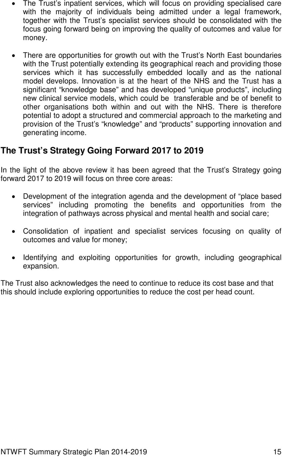 There are opportunities for growth out with the Trust s North East boundaries with the Trust potentially extending its geographical reach and providing those services which it has successfully