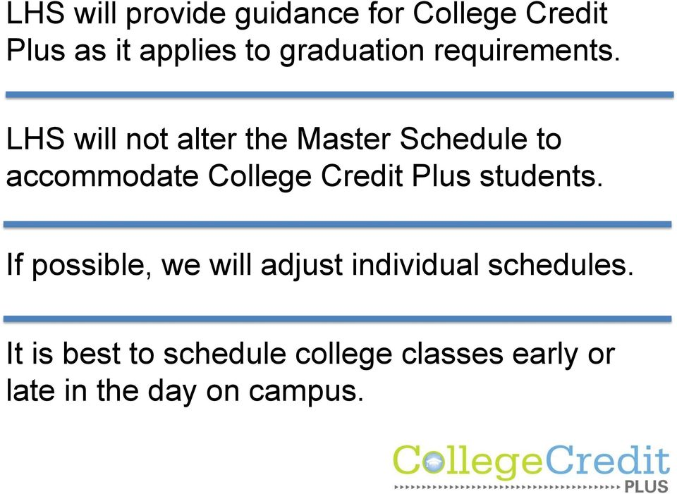 LHS will not alter the Master Schedule to accommodate College Credit Plus