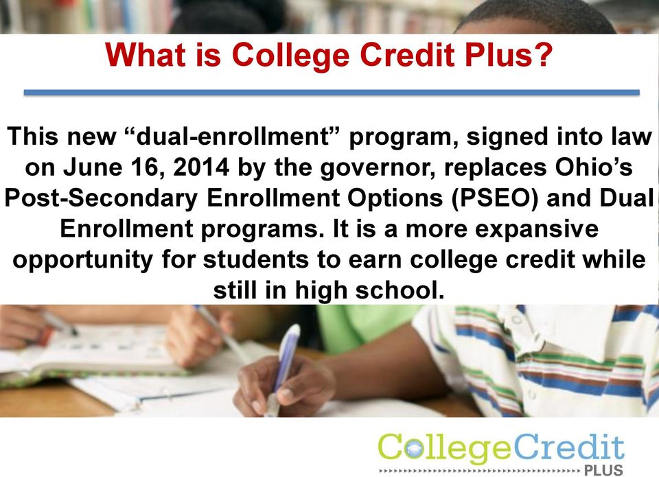 governor, replaces Ohio s Post-Secondary Enrollment Options (PSEO) and