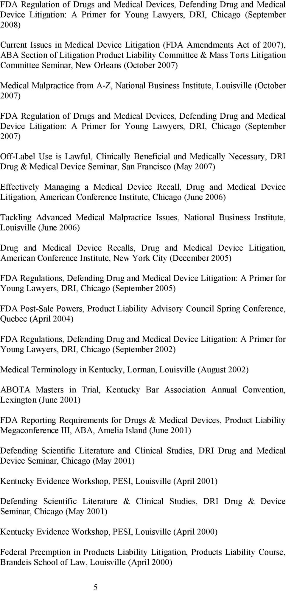 Institute, Louisville (October 2007) FDA Regulation of Drugs and Medical Devices, Defending Drug and Medical Device Litigation: A Primer for Young Lawyers, DRI, Chicago (September 2007) Off-Label Use
