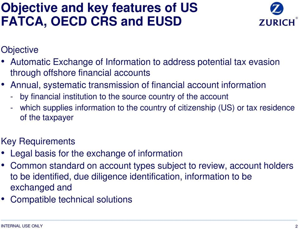 supplies information to the country of citizenship (US) or tax residence of the taxpayer Key Requirements Legal basis for the exchange of information Common